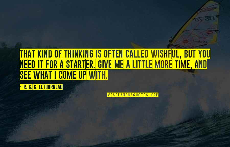 More You Give Quotes By R. G. G. LeTourneau: That kind of thinking is often called wishful,