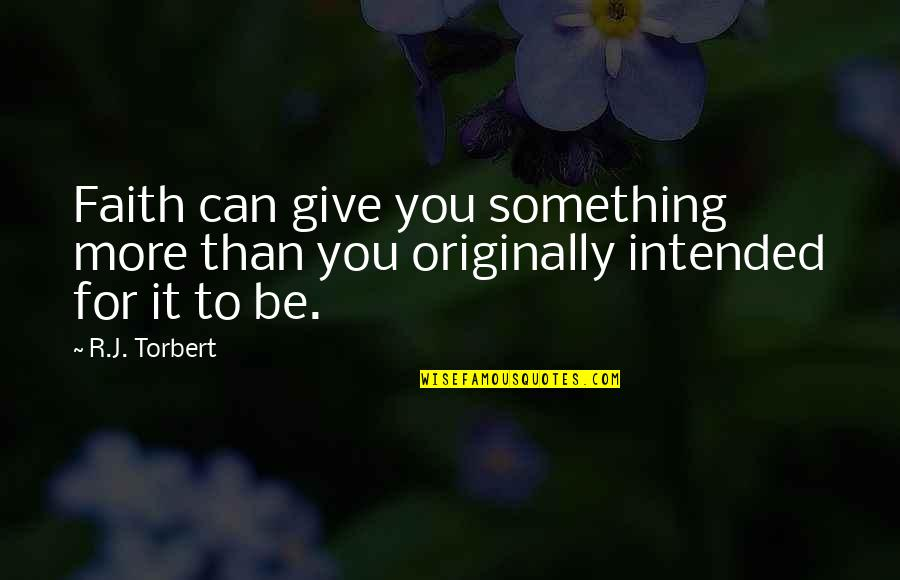 More You Give Quotes By R.J. Torbert: Faith can give you something more than you