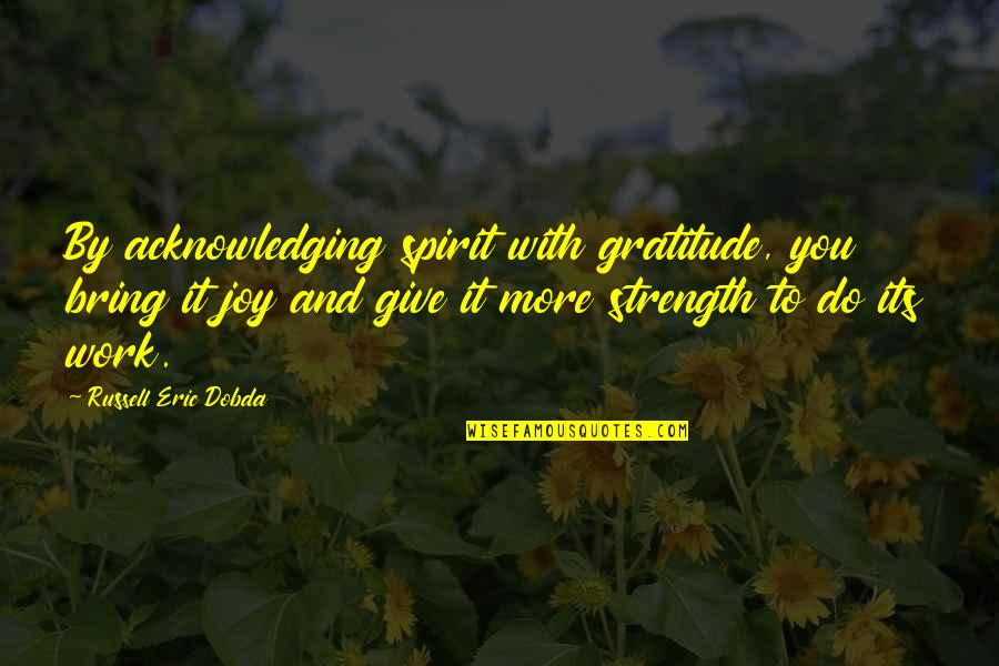 More You Give Quotes By Russell Eric Dobda: By acknowledging spirit with gratitude, you bring it