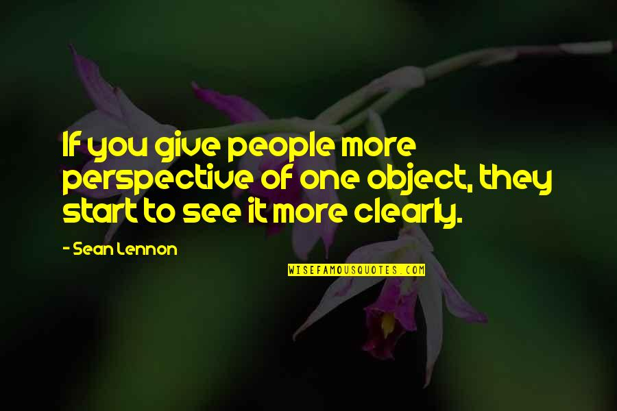 More You Give Quotes By Sean Lennon: If you give people more perspective of one