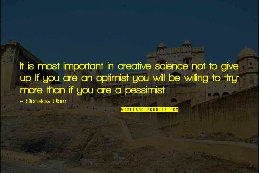 More You Give Quotes By Stanislaw Ulam: It is most important in creative science not