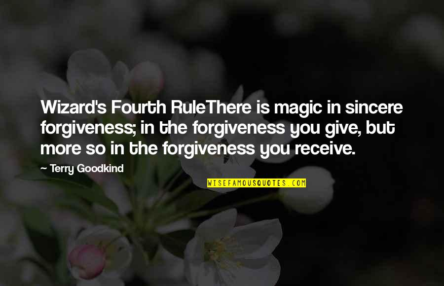 More You Give Quotes By Terry Goodkind: Wizard's Fourth RuleThere is magic in sincere forgiveness;