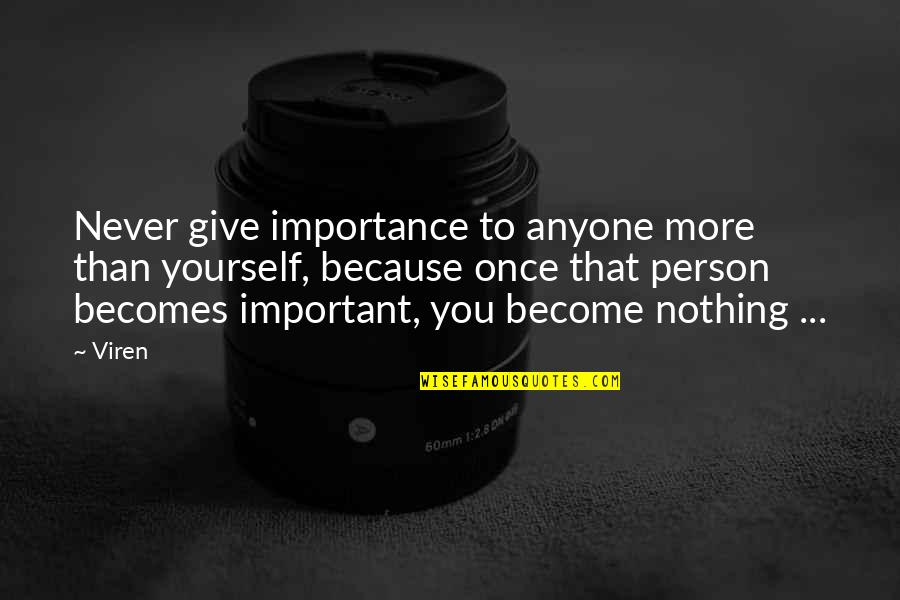 More You Give Quotes By Viren: Never give importance to anyone more than yourself,