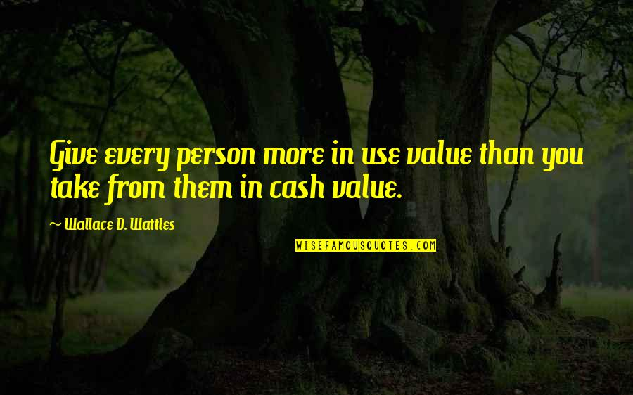 More You Give Quotes By Wallace D. Wattles: Give every person more in use value than