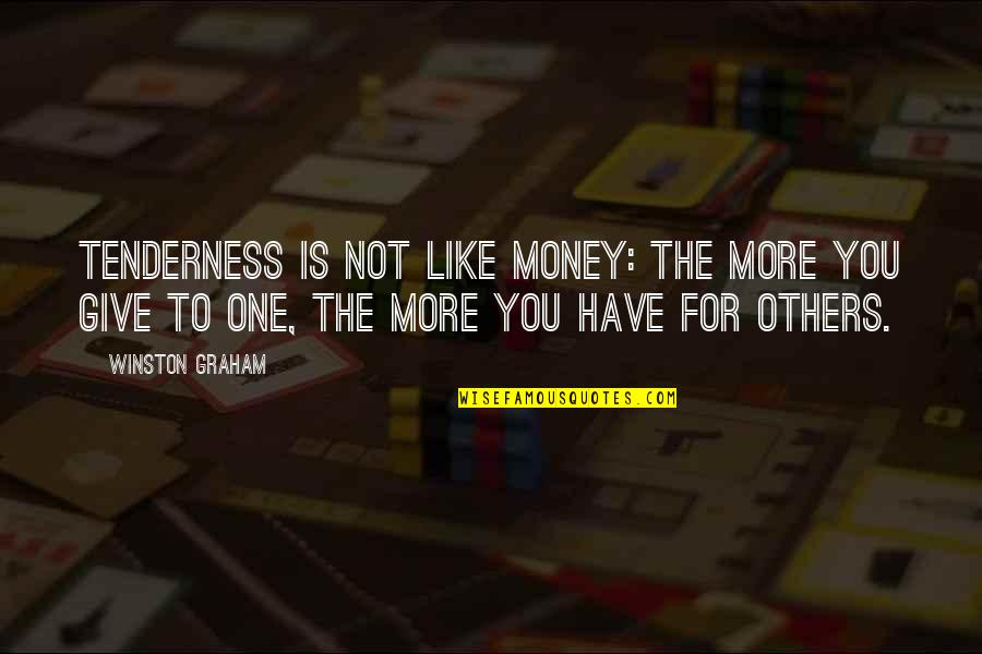 More You Give Quotes By Winston Graham: Tenderness is not like money: the more you