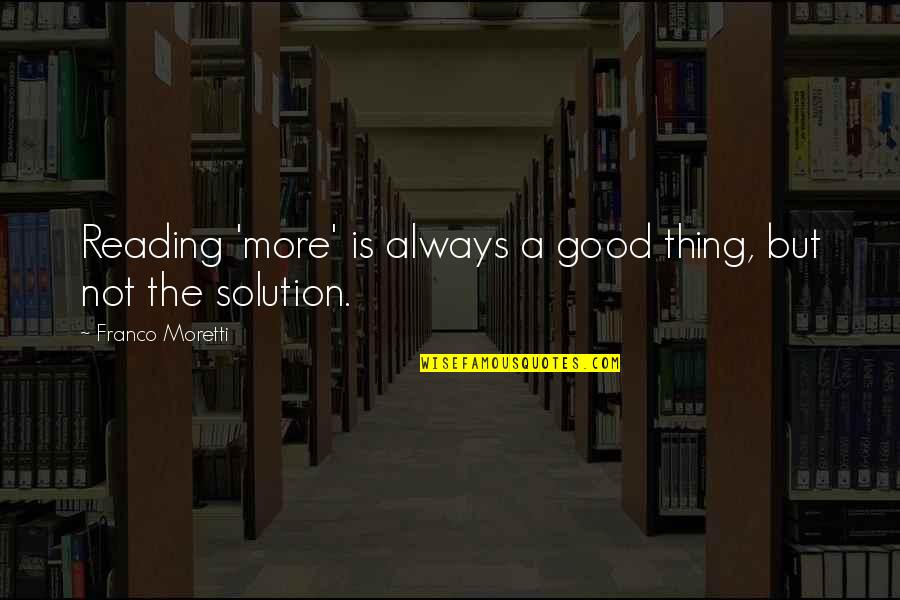 Moretti's Quotes By Franco Moretti: Reading 'more' is always a good thing, but