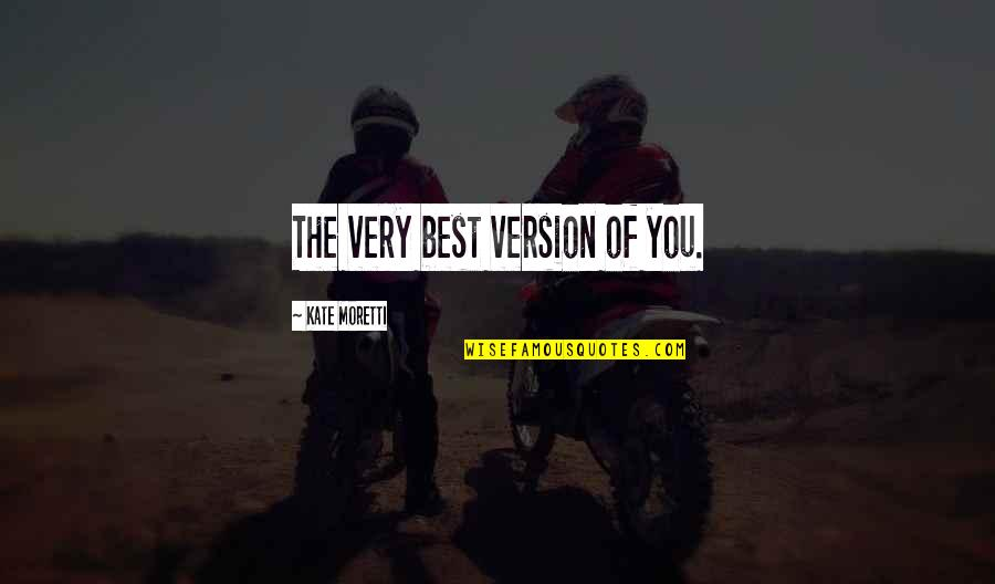 Moretti's Quotes By Kate Moretti: The very best version of you.