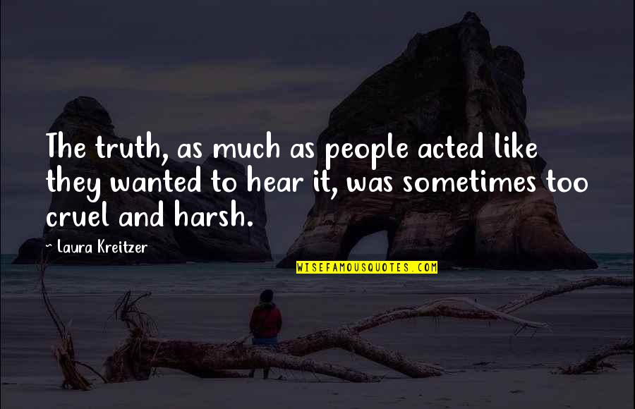 Moretti's Quotes By Laura Kreitzer: The truth, as much as people acted like