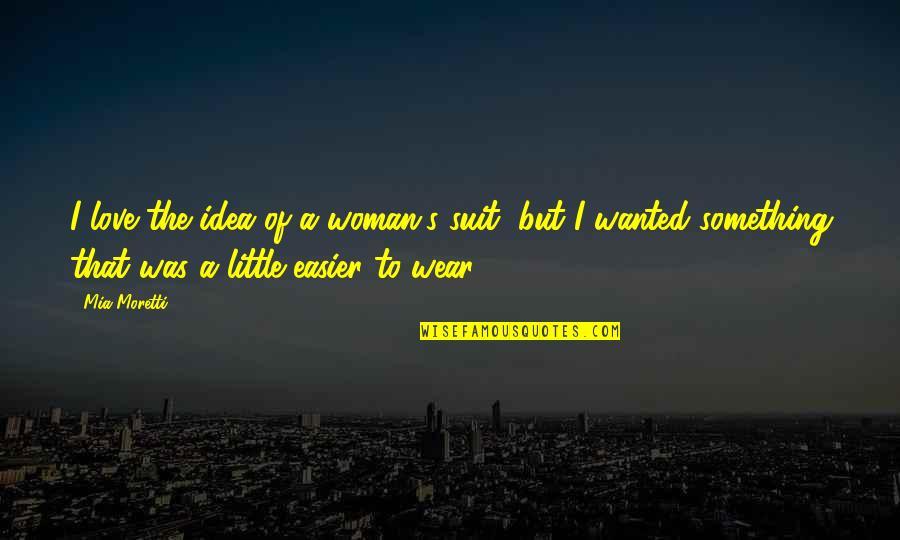 Moretti's Quotes By Mia Moretti: I love the idea of a woman's suit,