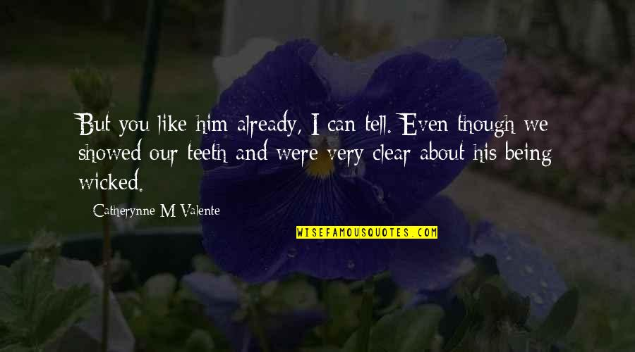 Morevna Quotes By Catherynne M Valente: But you like him already, I can tell.