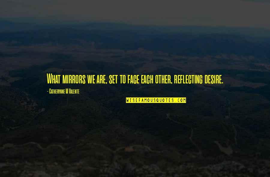 Morevna Quotes By Catherynne M Valente: What mirrors we are, set to face each