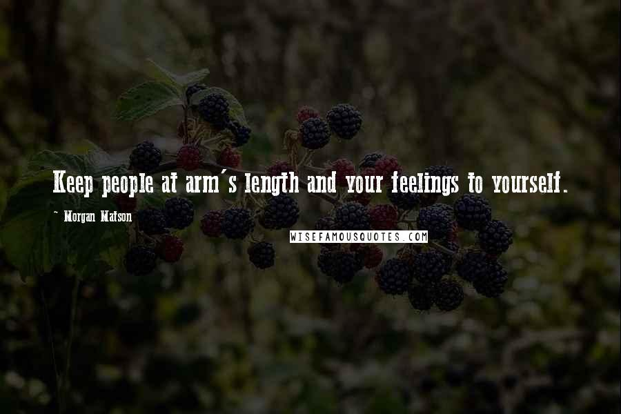 Morgan Matson quotes: Keep people at arm's length and your feelings to yourself.