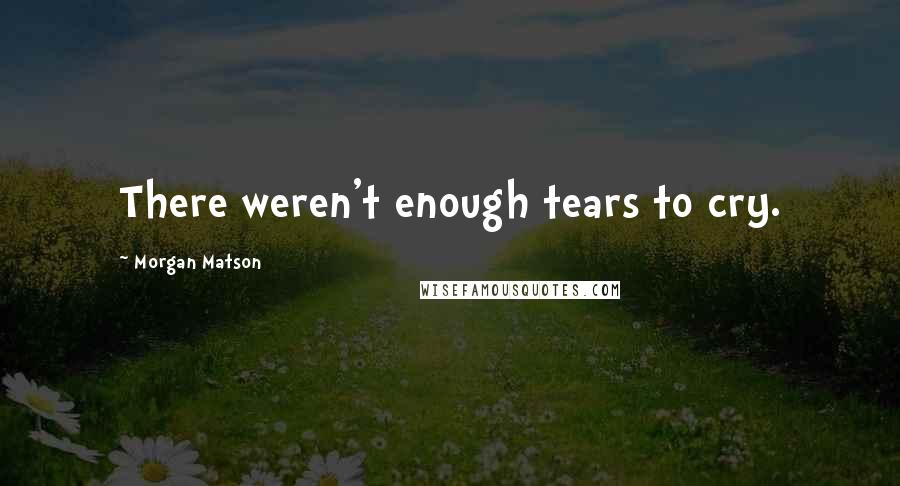 Morgan Matson quotes: There weren't enough tears to cry.