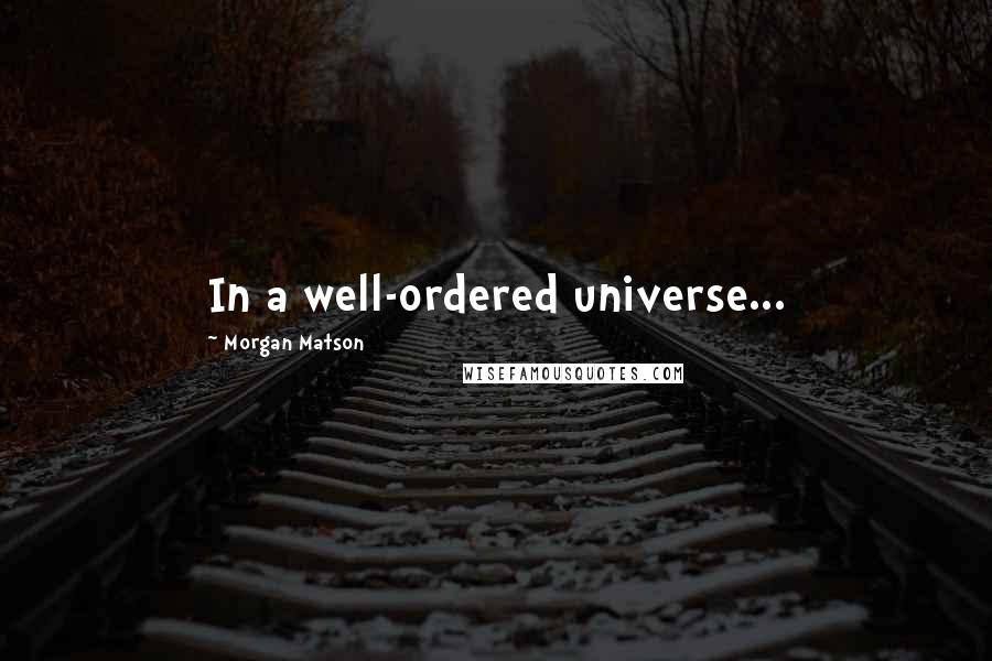 Morgan Matson quotes: In a well-ordered universe...