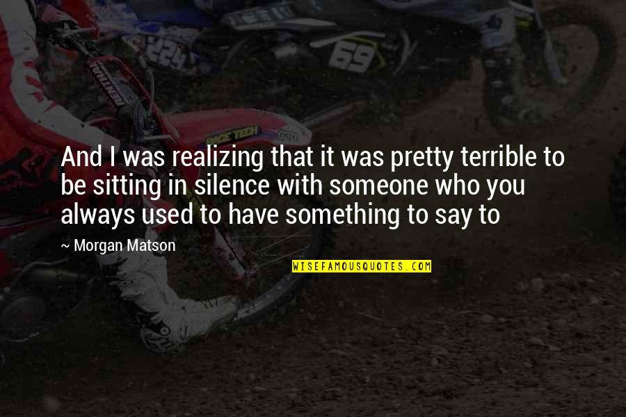 Morgan Matson Quotes By Morgan Matson: And I was realizing that it was pretty