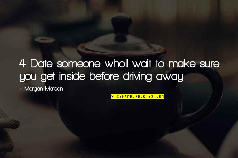Morgan Matson Quotes By Morgan Matson: 4. Date someone who'll wait to make sure