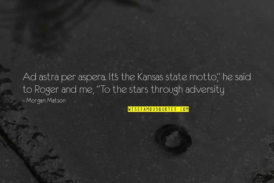 Morgan Matson Quotes By Morgan Matson: Ad astra per aspera. It's the Kansas state