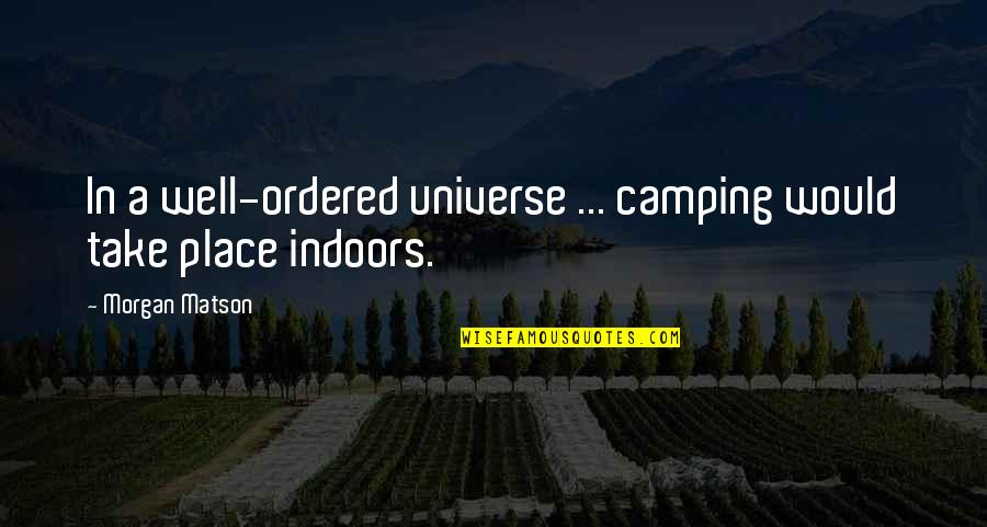 Morgan Matson Quotes By Morgan Matson: In a well-ordered universe ... camping would take
