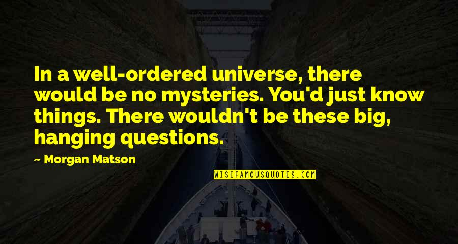 Morgan Matson Quotes By Morgan Matson: In a well-ordered universe, there would be no