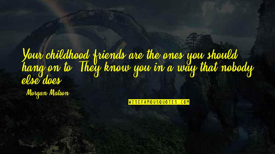 Morgan Matson Quotes By Morgan Matson: Your childhood friends are the ones you should