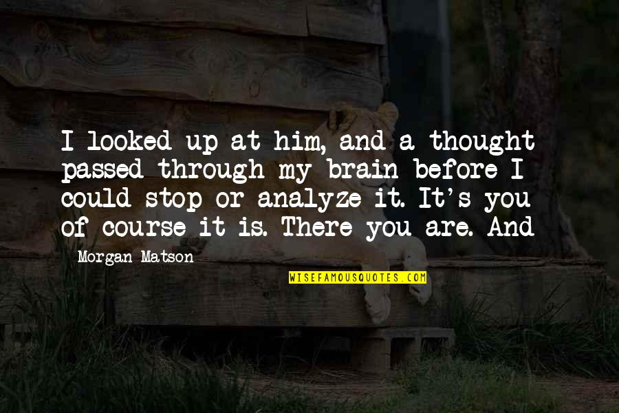 Morgan Matson Quotes By Morgan Matson: I looked up at him, and a thought