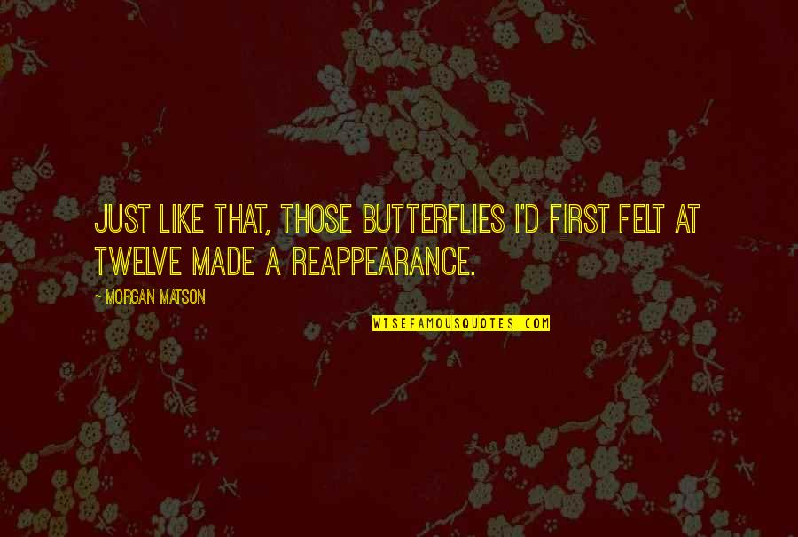 Morgan Matson Quotes By Morgan Matson: Just like that, those butterflies I'd first felt