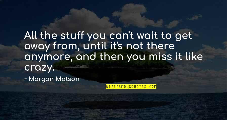 Morgan Matson Quotes By Morgan Matson: All the stuff you can't wait to get
