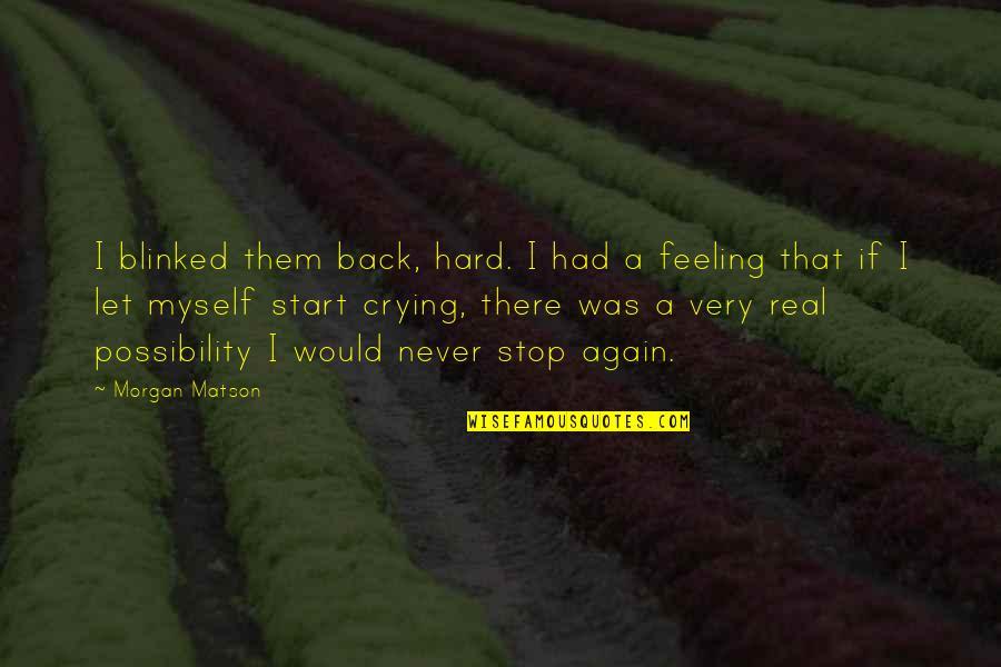 Morgan Matson Quotes By Morgan Matson: I blinked them back, hard. I had a