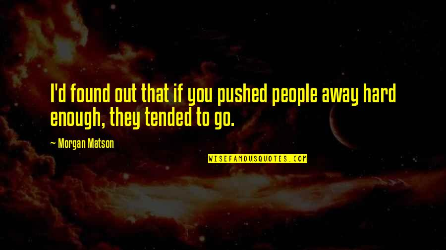 Morgan Matson Quotes By Morgan Matson: I'd found out that if you pushed people