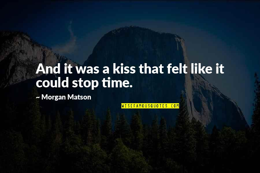 Morgan Matson Quotes By Morgan Matson: And it was a kiss that felt like