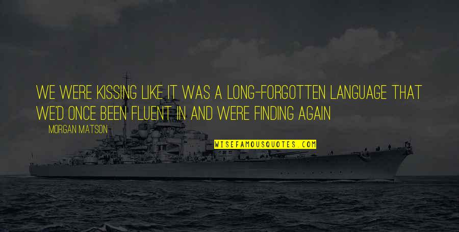 Morgan Matson Quotes By Morgan Matson: We were kissing like it was a long-forgotten