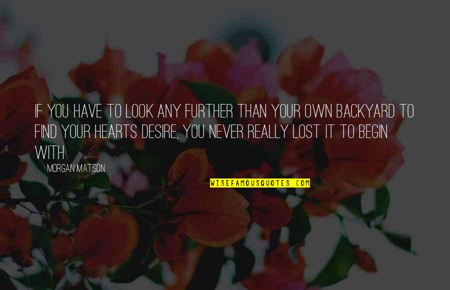 Morgan Matson Quotes By Morgan Matson: If you have to look any further than