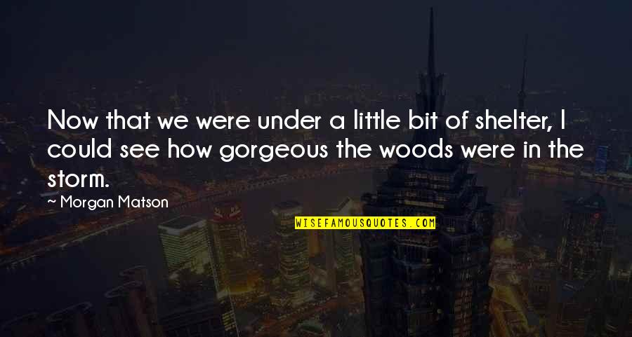Morgan Matson Quotes By Morgan Matson: Now that we were under a little bit