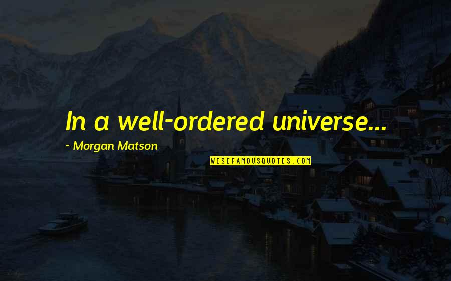 Morgan Matson Quotes By Morgan Matson: In a well-ordered universe...