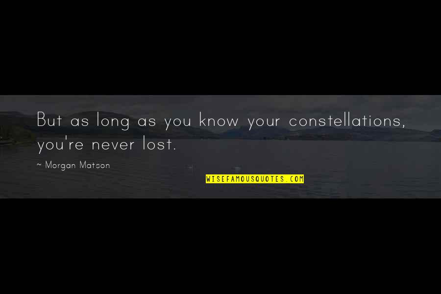 Morgan Matson Quotes By Morgan Matson: But as long as you know your constellations,