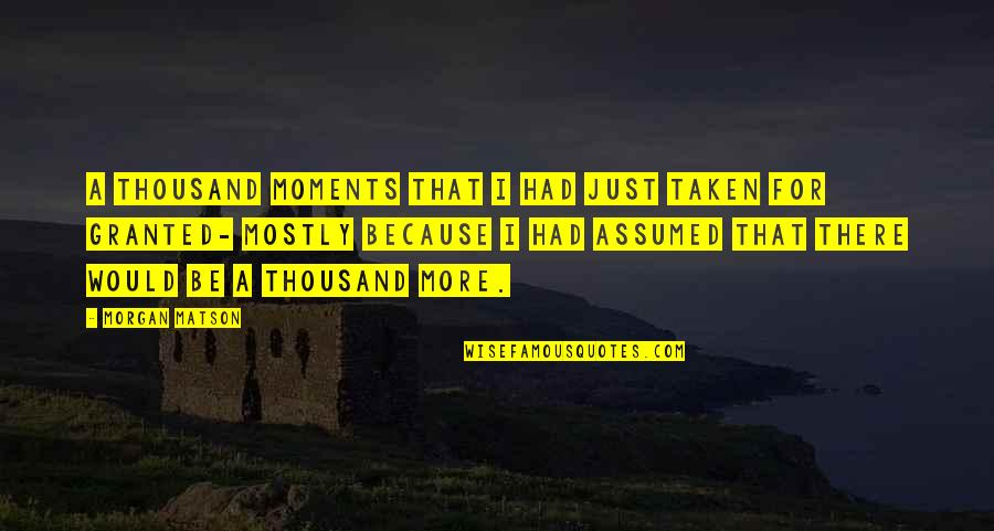Morgan Matson Quotes By Morgan Matson: A thousand moments that I had just taken