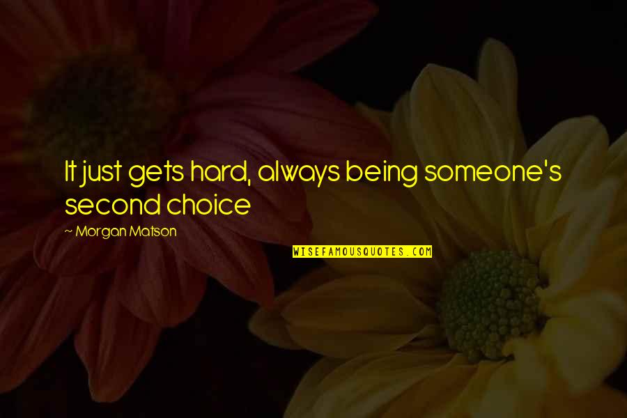 Morgan Matson Quotes By Morgan Matson: It just gets hard, always being someone's second