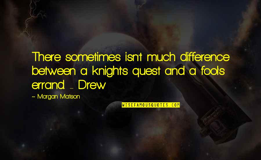 Morgan Matson Quotes By Morgan Matson: There sometimes isn't much difference between a knight's