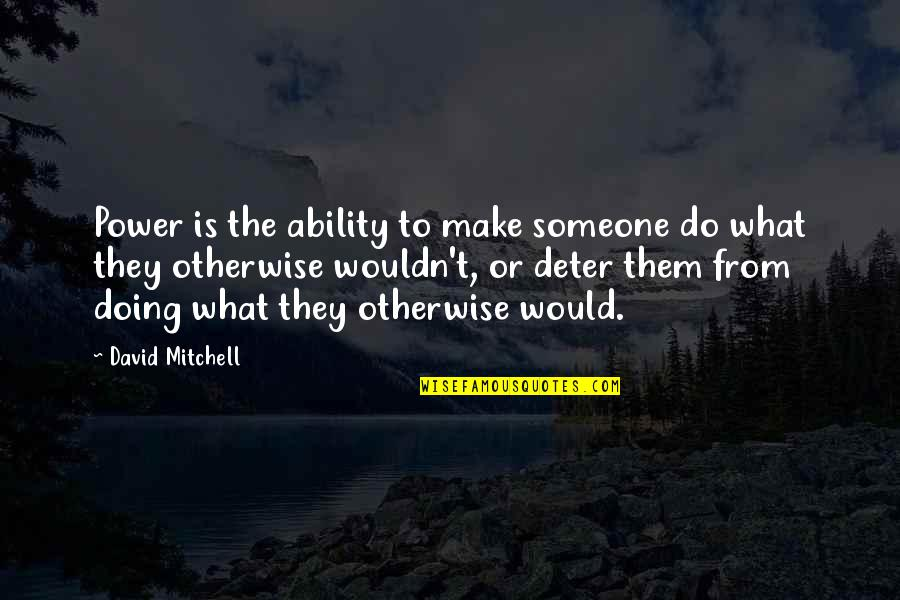 Morgon Quotes By David Mitchell: Power is the ability to make someone do