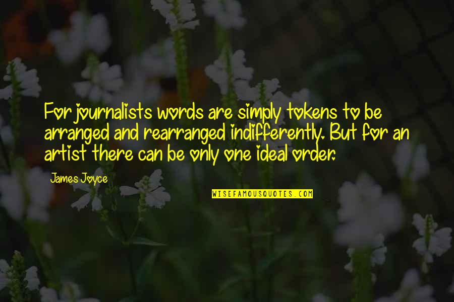 Morgon Quotes By James Joyce: For journalists words are simply tokens to be