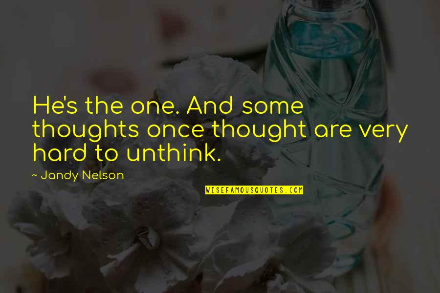 Morgon Quotes By Jandy Nelson: He's the one. And some thoughts once thought