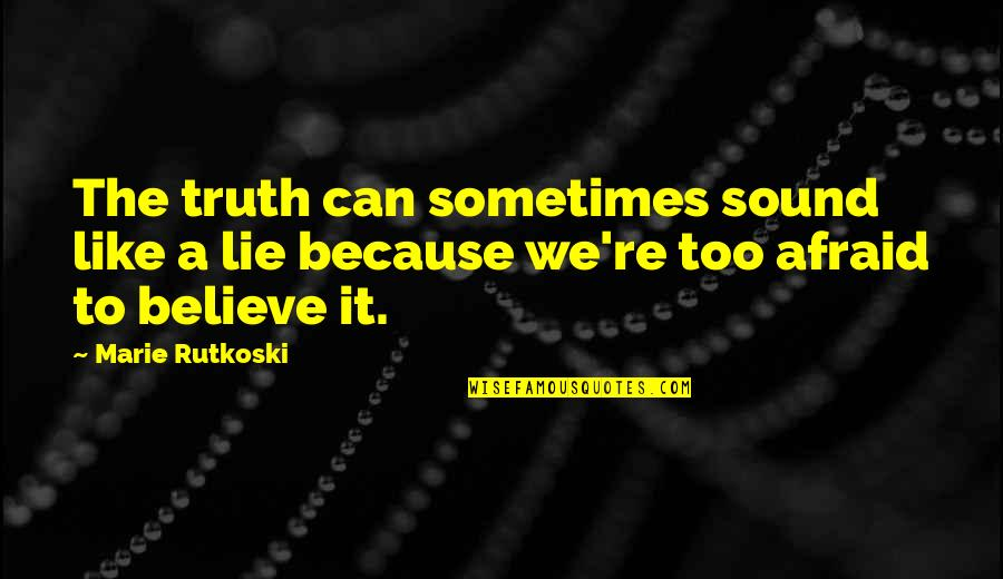 Morgon Quotes By Marie Rutkoski: The truth can sometimes sound like a lie