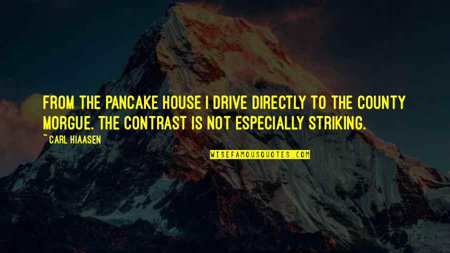 Morgue Quotes By Carl Hiaasen: From the pancake house I drive directly to