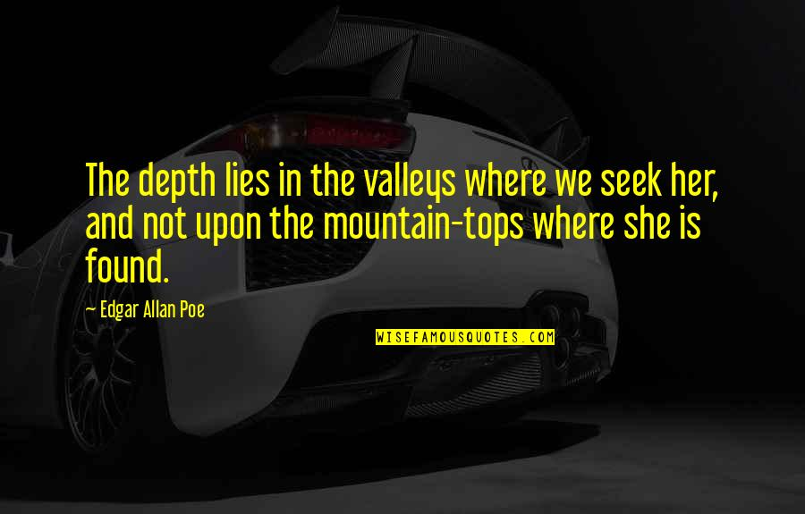 Morgue Quotes By Edgar Allan Poe: The depth lies in the valleys where we