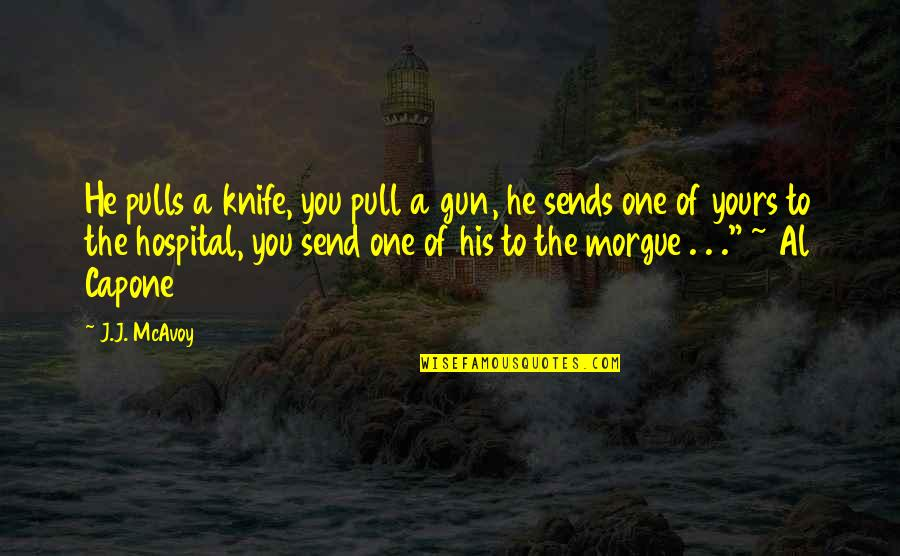 Morgue Quotes By J.J. McAvoy: He pulls a knife, you pull a gun,