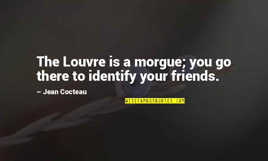 Morgue Quotes By Jean Cocteau: The Louvre is a morgue; you go there
