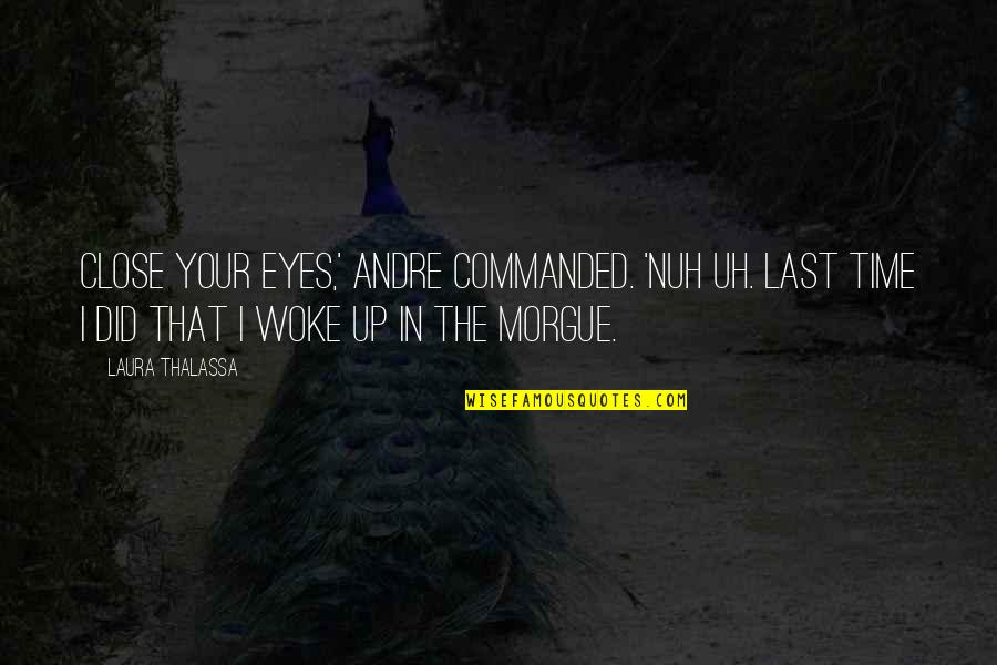 Morgue Quotes By Laura Thalassa: Close your eyes,' Andre commanded. 'Nuh uh. Last