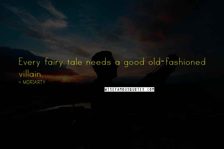 MORIARTY quotes: Every fairy tale needs a good old-fashioned villain.