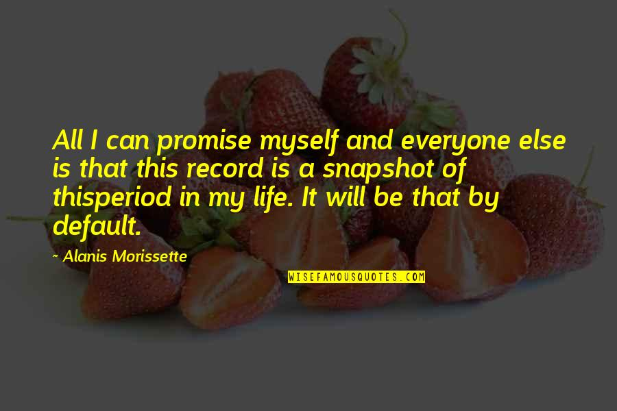 Morissette Quotes By Alanis Morissette: All I can promise myself and everyone else