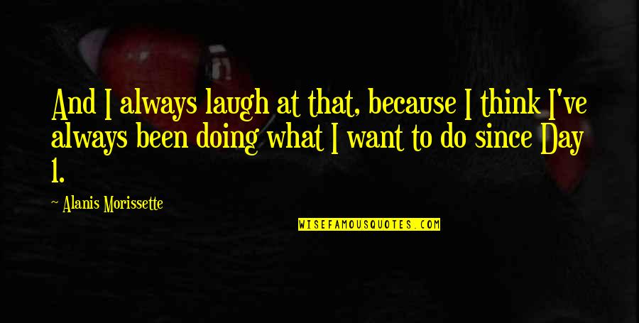 Morissette Quotes By Alanis Morissette: And I always laugh at that, because I